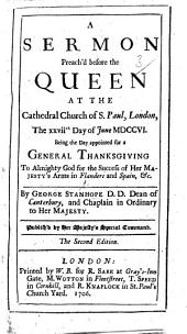 A Sermon on Deut. xxxiii. 29 preach'd before the Queen at ... St. Pauls ... June 27, 1706, being the day appointed for a general thanksgiving ... for the success of Her Majesty's arms in Flanders and Spain, etc