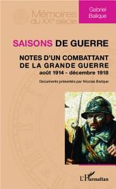 Saisons de guerre: Notes d'un combattant de la Grande Guerre (août 1914 - décembre 1918)