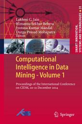 Computational Intelligence in Data Mining - Volume 1: Proceedings of the International Conference on CIDM, 20-21 December 2014