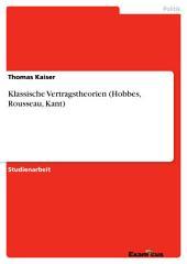 Klassische Vertragstheorien (Hobbes, Rousseau, Kant)