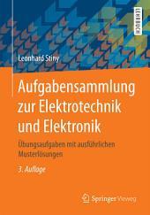 Aufgabensammlung zur Elektrotechnik und Elektronik: Übungsaufgaben mit ausführlichen Musterlösungen, Ausgabe 3