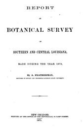 Report of Botanical Survey of Southern and Central Louisiana, Made During the Year 1870