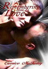 Remembering How To Love : Erotic Romance: (Adults Only Erotica)