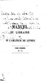 Manuel du libraire et de l'amateur de livres, contenant: A-C; v.2: D-K; v.3: L-Q; v.4 R-Z; v.5: Table metodique, Collections