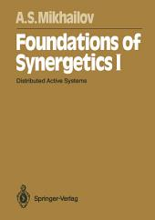 Foundations of Synergetics I: Distributed Active Systems