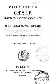 Caius Julius Caesar: ad codices parisinos recensitus, cum varietate lectionum, Volume 2