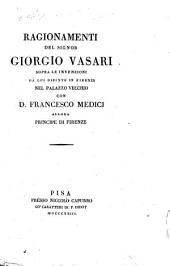Ragionamenti del signor Giorgio Vasari sopra le invenzioni da lui dipinte in Firenze nel Palazzo vecchio con d. Francesco Medici allora principe di Firenze