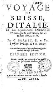 Voyage de Suisse, d'Italie et de quelques endroits d'Allemagne et de France, fait ès années 1685 et 1686 par M. Burnet,... avec des remarques d'une personne de qualité touchant la Suisse et l'Italie