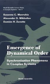 Emergence of Dynamical Order: Synchronization Phenomena in Complex Systems