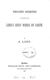 Thoughts suggested by some of our Lord's chief works on earth, by a lady