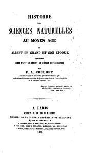 Histoire des sciences naturelles au moyen âge: ou, Albert le Grand et son époque considérés comme point de départ de l'école expérimentale