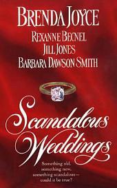 Scandalous Weddings: Something Old, Something New, Something Scandalous-Could It Be True?