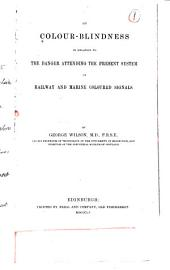 On colour-blindness in relation to the danger attending the present system of railway and marine coloured signals: Volume 27