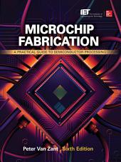 Microchip Fabrication, Sixth Edition: A Practical Guide to Semiconductor Processing, Edition 6