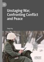Unstaging War  Confronting Conflict and Peace PDF