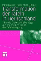Transformation der Tafeln in Deutschland: Aktuelle Diskussionsbeiträge aus Theorie und Praxis der Tafelbewegung