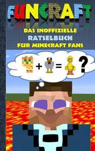 Funcraft   Das inoffizielle R  tselbuch f  r Minecraft Fans PDF
