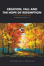 Creation, Fall and the Hope of Redemption: A Commentary on Genesis 1-11