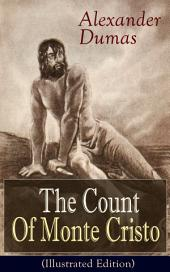 The Count Of Monte Cristo (Illustrated Edition): Historical Adventure Classic from the renowned French writer, known for The Three Musketeers, The Black Tulip, Twenty Years After, La Reine Margot and The Man in the Iron Mask