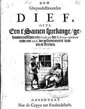 Den ghepredestineerden dief, ofte een t'samen-sprekinge, gehouden tusschen een predicant der calvinus-ghesinde, ende een dief, die gesententieert was om te sterven: Volume 1
