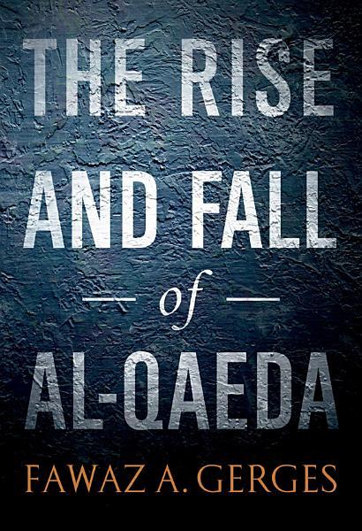 The Rise and Fall of Al Qaeda