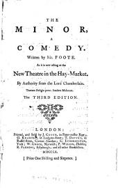 The Minor: A Comedy. Written by Mr. Foote. As it is Now Acting at the New Theatre in the Hay-Market. ...