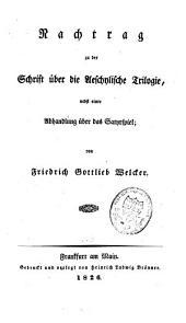 Nachtrag zu der Schrift über die Aeschylische Trilogie: Nebst einer Abhandlung über das Satyrspiel