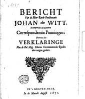 Bericht van de heer raedt-pensionnaris Johan de Witt, noopende de secrete correspondentie-penningen: nevens de verklaringe van de Ed. Mog. Heeren Gecommiteerde Raden dies-wegen gedaen