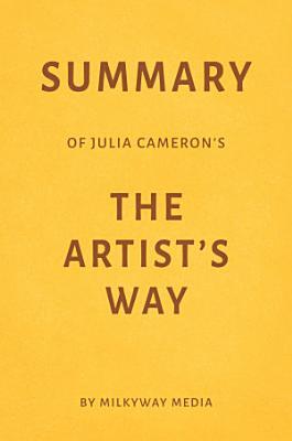 Summary of Julia Cameron   s The Artist   s Way by Milkyway Media