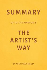Summary of Julia Cameron's The Artist's Way by Milkyway Media