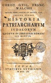 Christ. Guil. Franc. Walchii ... Historia patriarcharum Iudaeorum quorum in libris iuris romani fit mentio