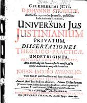 Ad Universum Ius Iustinianium Privatum, Dissertationes Theorico-Practicae, Undetriginta