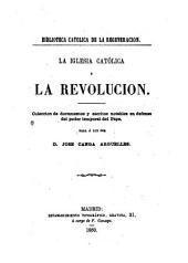 La Iglesia Católica y la revolución: colección de documentos y escritos notables en defensa del poder temporal del Papa