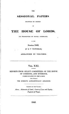 Reports from Select Committees of the House of Commons  and Evidence  Communicated to the Lords