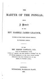 The martyr of the Pongas: being a Memoir of the Rev. Hamble James Leacock, leader of the West Indian mission to western Africa: (with Portrait and facsimile)