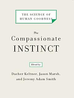 The Compassionate Instinct  The Science of Human Goodness Book