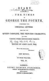 Diary Illustrative of the Times of George the Fourth: Interspersed with Original Letters from the Late Queen Caroline, and from Various Other Distinguished Persons, Volume 4
