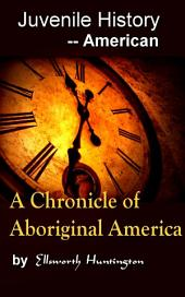 A Chronicle of Aboriginal America: Juvenile History - - American