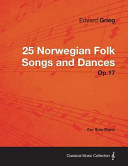25 Norwegian Folk Songs and Dances Op 17   For Solo Piano PDF