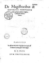 De Magistratibus et republica Venetorum Libri quinque, authore Gaspare Contareno Patricio Veneto