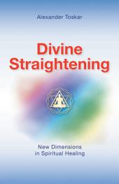Divine Straightening: New Dimensions in Spiritual Healing