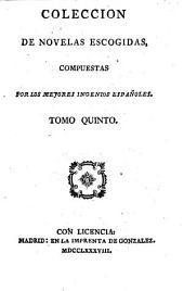 Coleccio̲n de novelas escogidas compuestas por los mejores ingenios espan̲oles: Volumen 5