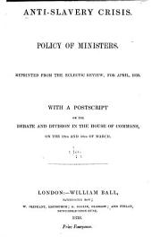 Anti-slavery crisis: Policy of ministers. Reprinted from the Eclectic review, for April, 1838. With a postscript on the debate and division in the House of commons, on the 29th and 30th of March