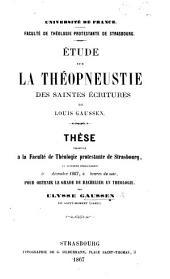Université de France. Faculté de Théologie Protestante de Strasbourg. Étude sur la Théopneuestie des Saintes Écritures de L. Gaussen. Thèse, etc