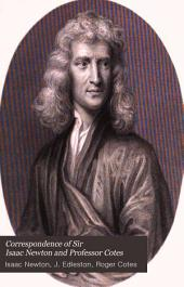 Correspondence of Sir Isaac Newton and Professor Cotes: Including Letters of Other Eminent Men