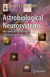 Astrobiological Neurosystems: Rise and Fall of Intelligent Life Forms in the Universe