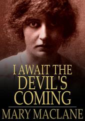 I Await the Devil's Coming: The Story of Mary MacLane