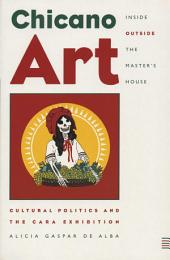 Chicano Art Inside/Outside the Master's House: Cultural Politics and the CARA Exhibition