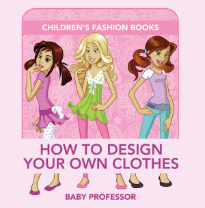 How to Design Your Own Clothes   Children s Fashion Books