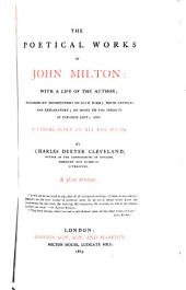 The Poetical Works of John Milton: With a Life of the Author; Preliminary Dissertations on Each Poem; Notes Critical and Explanatory; and Index to the Subjects of Paradise Lost; and a Verbal Index to All the Poems